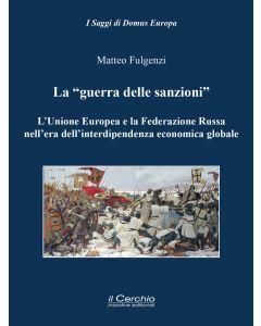 """""""La Guerra delle Sanzioni"""". L'Unione Europea e la Federazione Russa nell'era dell'interdipendenza economica globale."""