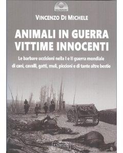 Animali in guerra. vittime innocenti. Le barbare uccisioni nella I e II guerra mondiale di cani, cavalli, cavalli, muli, piccioni e di tante altre bestie.