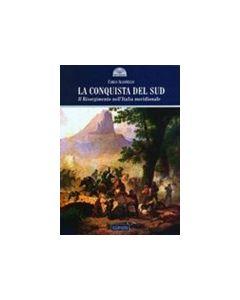 La conquista del sud. Il Risorgimento nell'Italia meridionale