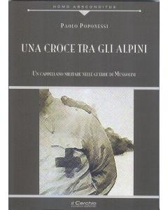 Una croce tra gli alpini. Un cappellano militare nelle guerre di Mussolini