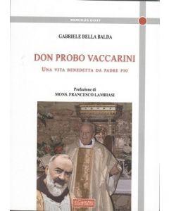 Don Probo Vaccarini. Una vita benedetta da Padre Pio.
