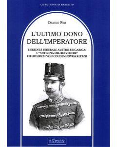 """L'ultimo dono dell'imperatore. L'eredità federale austro-ungarica: L'""""officina del Belvedere"""" ed Heinrich Von Coudhenove-Kalergi."""