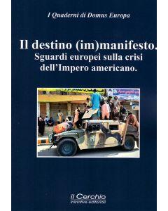 Il destino immanifesto. Sguardi europei sulla crisi dell'Impero americano.