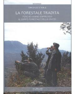 La forestale tradita. Perchè hanno soppresso il corpo forestale dello Stato?