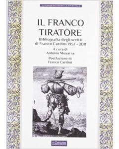 Il Franco Tiratore.Bibliografia degli scritti di Franco Cardini 1957-2011
