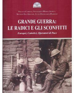 Grande Guerra: le radici e gli sconfitti. Europei, Cattolici, Operatori di pace.