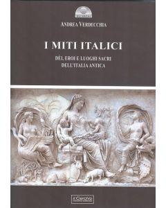I miti italici. Dèi, eroi e luoghi sacri dell'Italia antica.