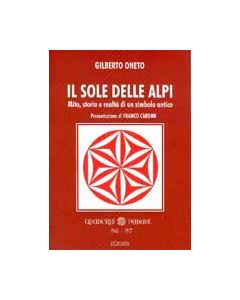 Il sole delle Alpi. Mito, storia e realtà di un simbolo antico