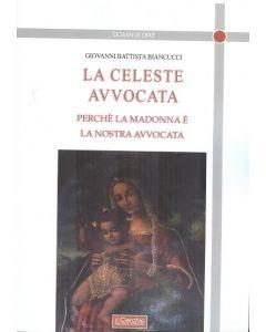 La celeste avvocata. Perchè la Madonna è la nostra avvocata.