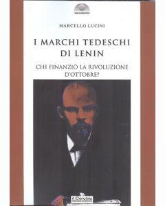 I marchi tedeschi di Lenin. Chi finanziò la Rivoluzione d'Ottobre.