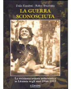 LA GUERRA SCONOSCIUTA. La resistenza armata antisovietica in Lituania negli anni 1944-1953