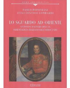 Lo sguardo ad Oriente. Antonio Ranieri Biscia, orientalista italiano dell'Ottocento.