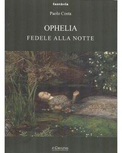 Ophelia. Fedele alla notte. - Romanzo.