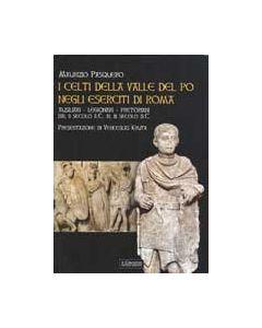 I Celti della valle del Po negli eserciti di Roma.Ausiliari - Legionari - Pretoriani dal II secolo a.C. al III secolo d.C.
