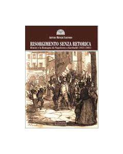 Risorgimento senza retorica. Rimini e la Romagna da Napoleone a Garibaldi (1815-1861)