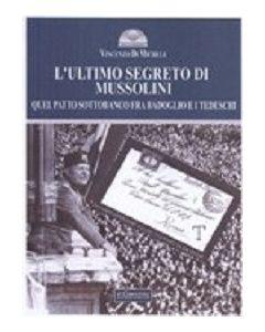 L'Ultimo segreto di Mussolini. Quel Patto sottobanco fra Badoglio e i tedeschi.