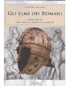 Gli elmi dei romani. Dalle origini alla fine dell'Impero d'occidente.