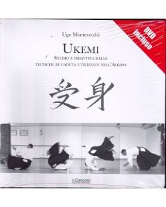 UKEMI. Studio e didattica delle tecniche di caduta utilizzate nell'Aikido (con DVD)