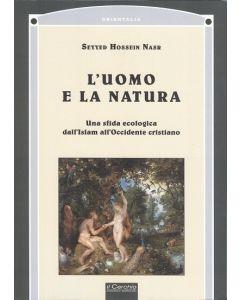 L'Uomo e la Natura. Una sfida ecologica dall'Islam all'Occidente cristiano.