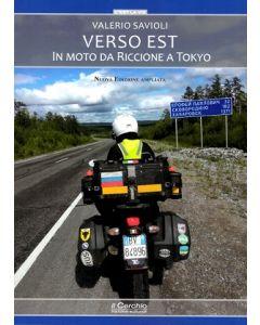Verso est. Da Riccione a Tokyo in moto. - Nuova Edizione Ampliata