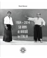50 anni di Aikido in Italia. 1964-2014.