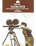 L'altro Duce. Benito Mussolini e Fascismo. Le verità nascoste