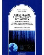 Cyber Spazio e Intelligence Economica. Vademecum alle priorità contemporanee dell'intelligence italiana.