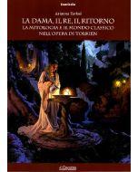 La Dama, il Re, il Ritorno. La mitologia e il mondo classico nell'opera di Tolkien.