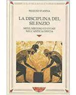 La disciplina del silenzio. - Mito, mistero ed estasi nell'antica Grecia