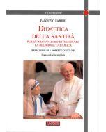 Didattica della Santità. Per un nuovo modo di insegnare la Religione Cattolica.  - Nuova Edizione Ampliata