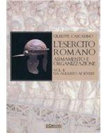 L'Esercito romano Vol. II - Armamento e organizzazione. Da Augusto ai Severi