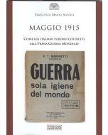 Maggio 1915. Come gli italiani furono costretti alla Prima Guerra Mondiale.