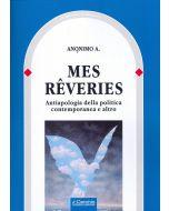 Mes Reveries. Antiapologia della politica contemporanea e altro