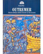 Outremer. Storia militare delle Crociate in Terrasanta