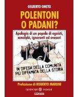 Polentoni o Padani? Apologia di un popolo di egoisti, xenofobi, ignoranti ed evasori. In difesa della comunità più diffamata della storia