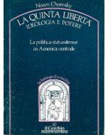 La quinta liberta': ideologia e potere. - La politica statunitense in America centrale