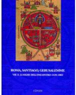 Roma, Santiago, Gerusalemme - Vie e luoghi dell'incontro con Dio