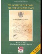 Ne' schiavi di Roma ne' servi di Milano. - Storia del Movimento Autonomista Toscano.