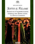 Sotto il Velame. Saggio di un'interpretazione generale del poema sacro. La Divina Commedia.