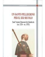 Un santo pellegrino per il XXI secolo - Il Beato Amato Ronconi da Saludecio (ca 1226 - ca. 1292)